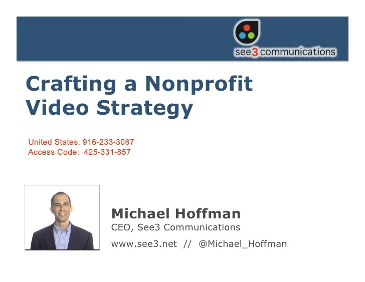 Crafting a Nonprofit Video Strategy  Crafting a Nonprofit Video Strategy United States: 916-233-3087 Access Code: 425-331-...