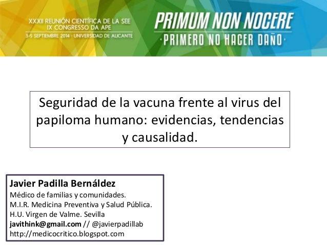 Seguridad de la vacuna frente al virus del  papiloma humano: evidencias, tendencias  y causalidad.  Javier Padilla Bernáld...