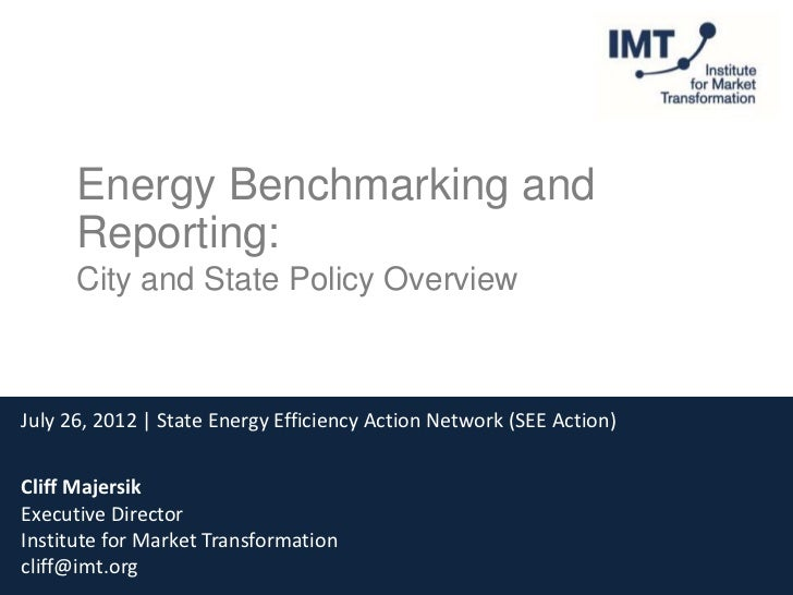 Energy Benchmarking and      Reporting:      City and State Policy OverviewJuly 26, 2012 | State Energy Efficiency Action ...