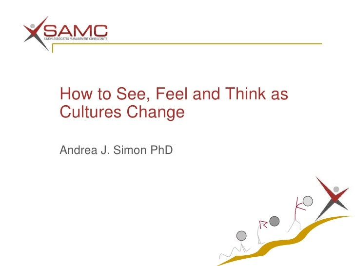 How to See, Feel and Think as Cultures Change<br />Andrea J. Simon PhD<br />