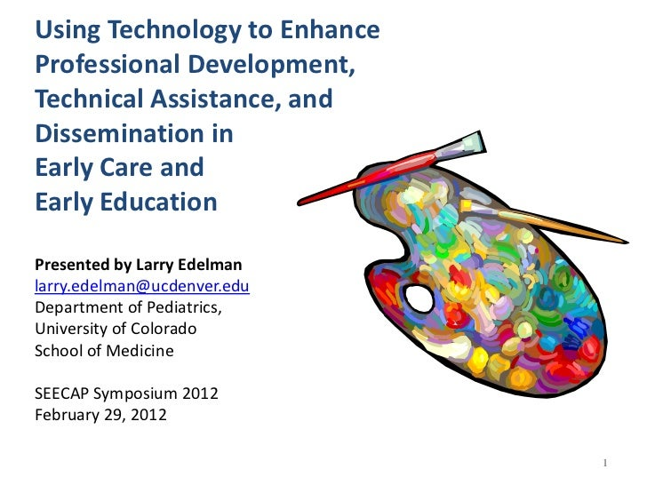 Using Technology to EnhanceProfessional Development,Technical Assistance, andDissemination inEarly Care andEarly Education...