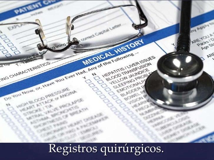 Registros quirúrgicos.