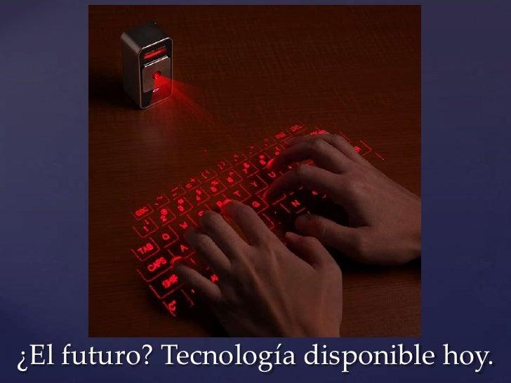 ¿El futuro? Tecnología disponible hoy.