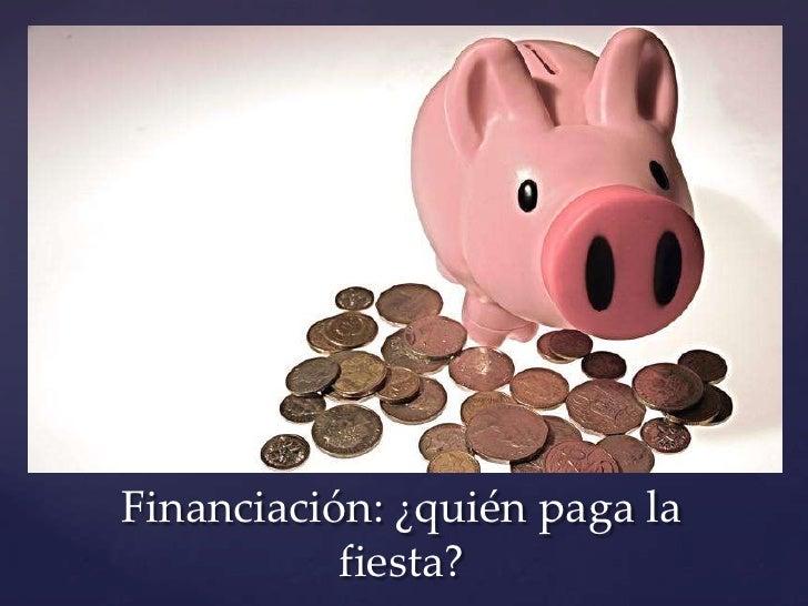 Financiación: ¿quién paga la           fiesta?