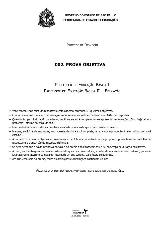 GOVERNO DO ESTADO DE SÃO PAULO SECRETARIA DE ESTADO DA EDUCAÇÃO Processo de Promoção 002. PROVA objetiva Professor de Educ...