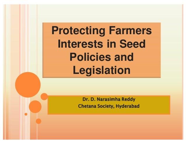 Protecting Farmers Interests in Seed    Policies and    Legislation     Dr. D. Narasimha Reddy    Chetana Society, Hyderabad