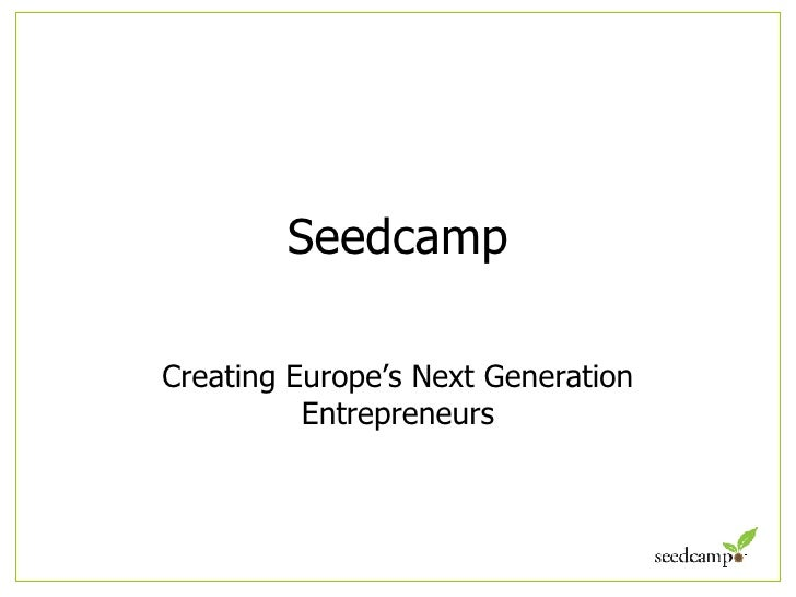 Seedcamp Creating Europe's Next Generation Entrepreneurs