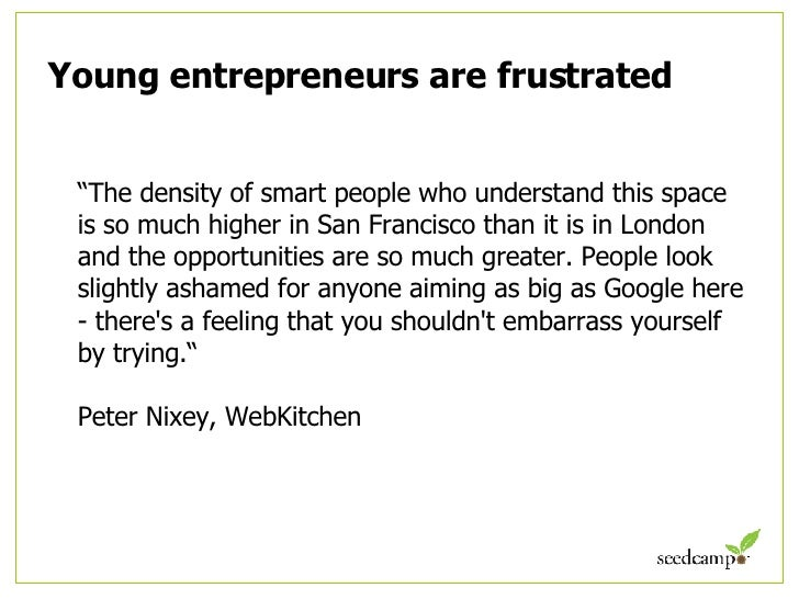 """Young entrepreneurs are frustrated <ul><li>"""" The density of smart people who understand this space is so much higher in Sa..."""