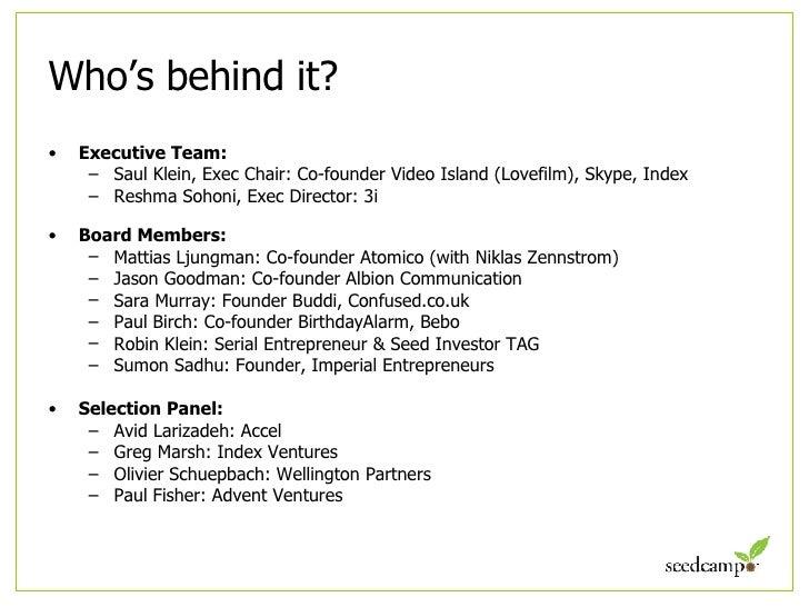 Who's behind it? <ul><li>Executive Team: </li></ul><ul><ul><li>Saul Klein, Exec Chair: Co-founder Video Island (Lovefilm),...