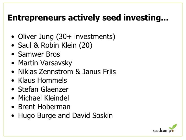 Entrepreneurs actively seed investing... <ul><li>Oliver Jung (30+ investments) </li></ul><ul><li>Saul & Robin Klein (20) <...
