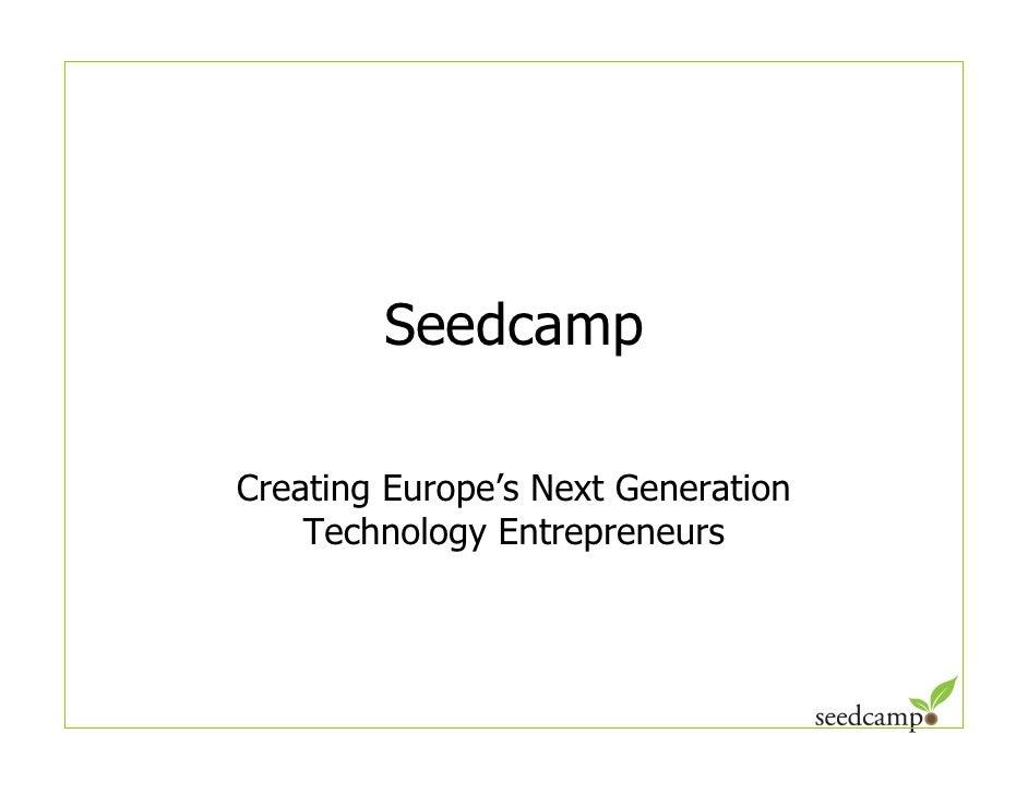 Seedcamp  Creating Europe's Next Generation     Technology Entrepreneurs