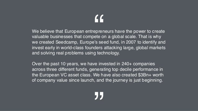 We believe that European entrepreneurs have the power to create valuable businesses that compete on a global scale. That i...