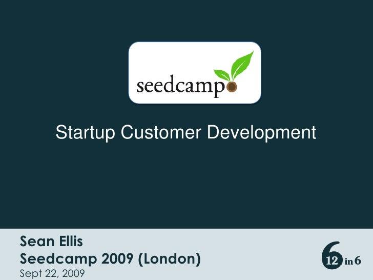 Startup Customer Development<br />Sean Ellis <br />Seedcamp 2009 (London)<br />Sept 22, 2009<br />