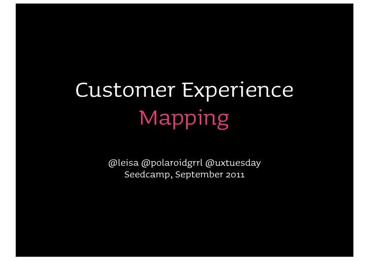 Customer Experience     Mapping  @leisa @polaroidgrrl @uxtuesday     Seedcamp, September 2011