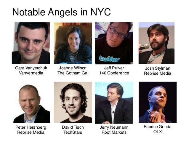 Notable Angels in NYCGary Vanyerchuk    Joanne Wilson     Jeff Pulver    Josh Stylman Vanyermedia      The Gotham Gal   14...