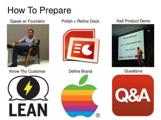 How To PrepareSpeak w/ Founders   Polish + Refine Deck   Nail Product DemoKnow Thy Customer      Define Brand           Qu...