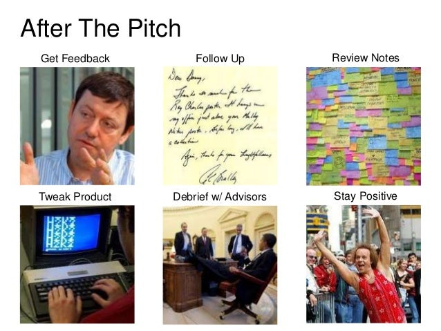After The Pitch Get Feedback        Follow Up         Review Notes Tweak Product   Debrief w/ Advisors   Stay Positive
