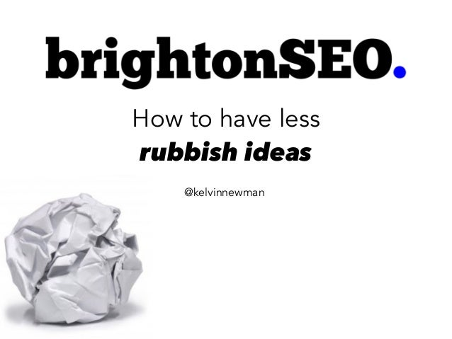 How to have less rubbish ideas @kelvinnewman