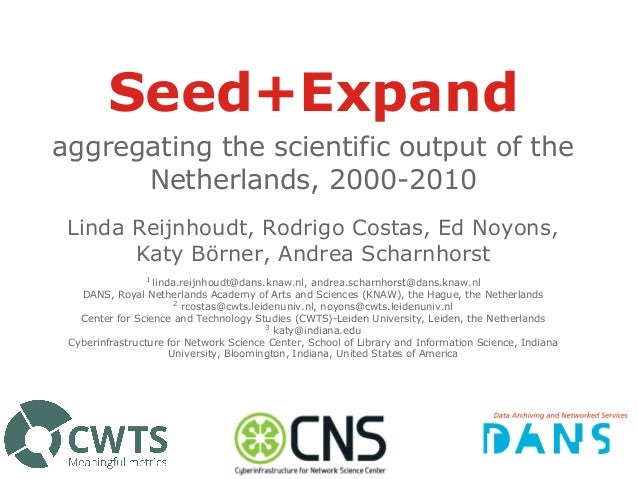 Seed+Expand aggregating the scientific output of the Netherlands, 2000-2010 Linda Reijnhoudt, Rodrigo Costas, Ed Noyons, K...