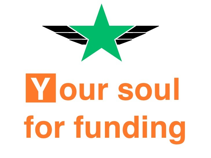 Y our soul for funding