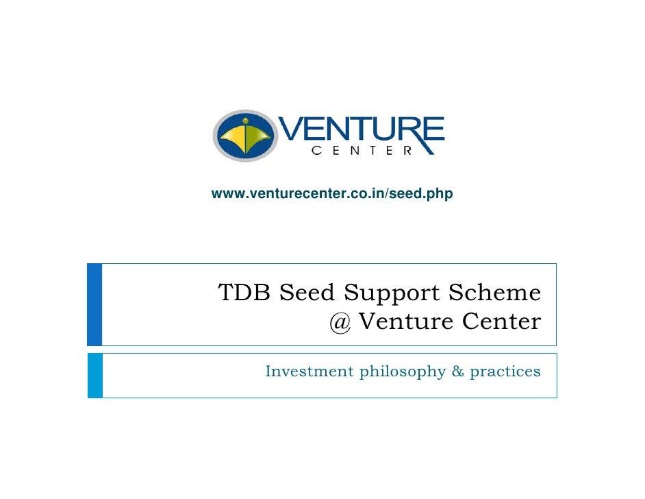 www.venturecenter.co.in/seed.phpTDB Seed Support Scheme        @ Venture Center       Investment philosophy & practices