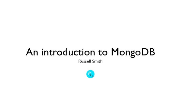 An introduction to MongoDB          Russell Smith