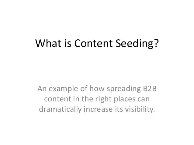 What is Content Seeding?An example of how spreading B2B content in the right places candramatically increase its visibility.