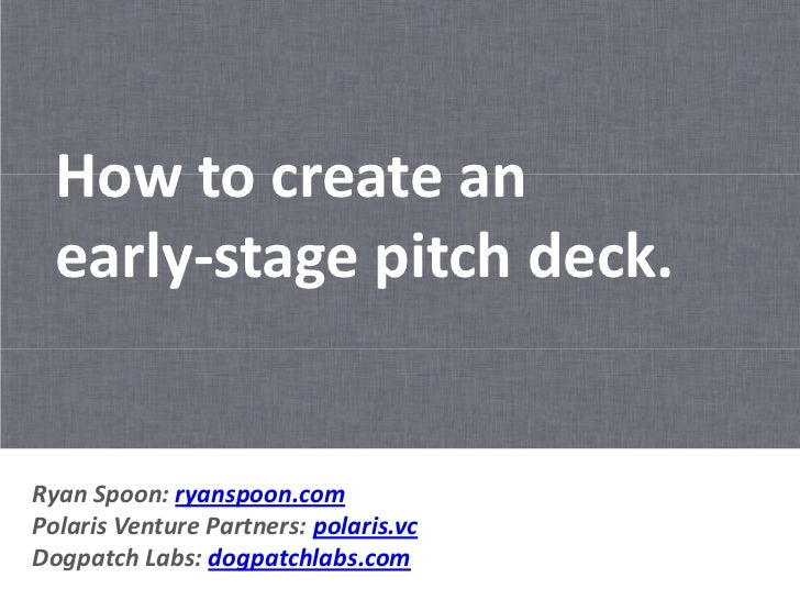 How to create an  early-stage pitch deck.Ryan Spoon: ryanspoon.comPolaris Venture Partners: polaris.vcDogpatch Labs: dogpa...