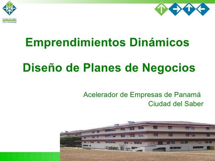 Diseño de Planes de Negocios Acelerador de Empresas de Panamá   Ciudad del Saber Emprendimientos Dinámicos