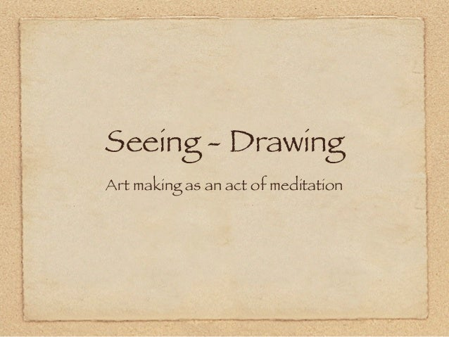 Seeing - DrawingArt making as an act of meditation