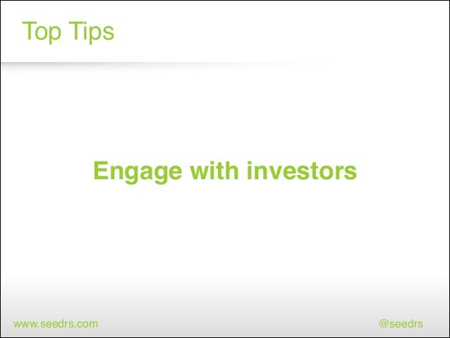 Top Tips  Engage with investors  www.seedrs.com  @seedrs