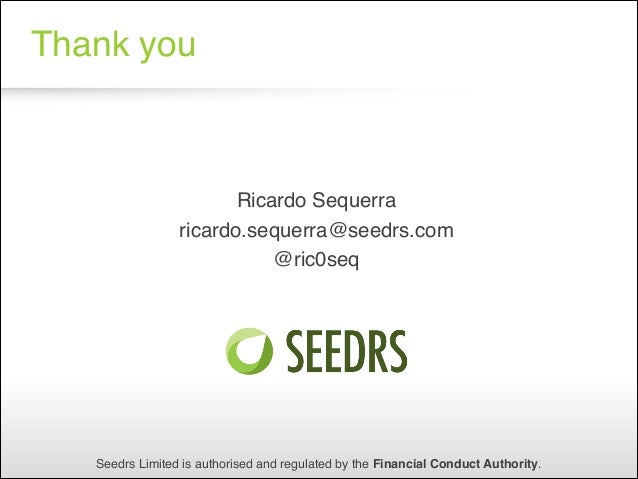 Thank you  ! Ricardo Sequerra ! ricardo.sequerra@seedrs.com ! @ric0seq!  Seedrs Limited is authorised and regulated by the...