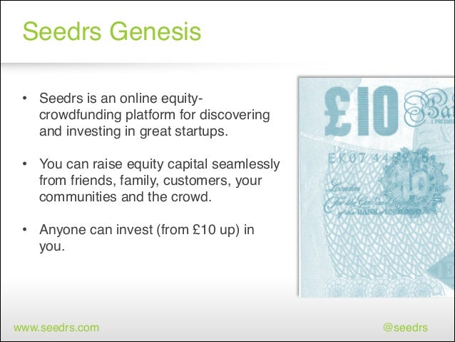 Seedrs Genesis • Seedrs is an online equitycrowdfunding platform for discovering and investing in great startups.!  ! • Yo...