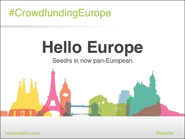 #CrowdfundingEurope  Hello Europe! Seedrs in now pan-European!   www.seedrs.com  @seedrs