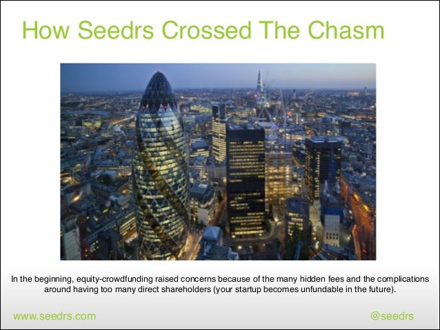 How Seedrs Crossed The Chasm  In the beginning, equity-crowdfunding raised concerns because of the many hidden fees and th...