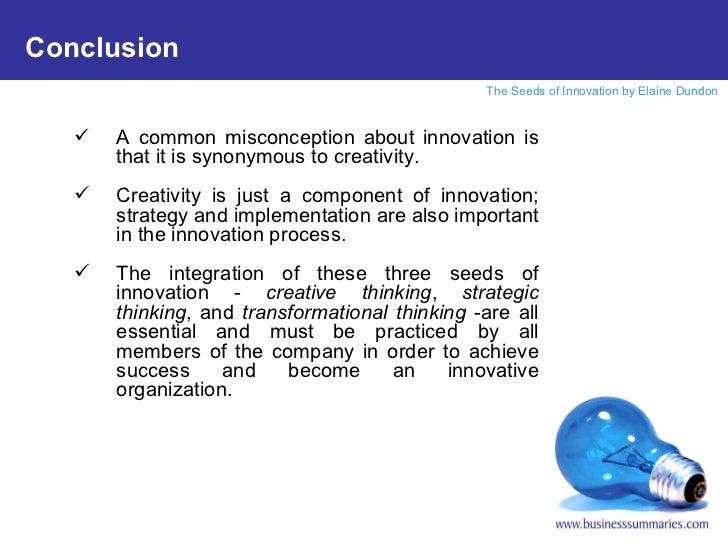 <ul><li>A common misconception about innovation is that it is synonymous to creativity. </li></ul><ul><li>Creativity is ju...