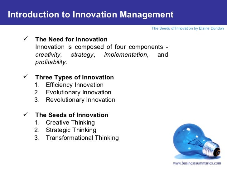 Introduction to Innovation Management <ul><ul><li>The Need for Innovation </li></ul></ul><ul><ul><li>Innovation is compose...
