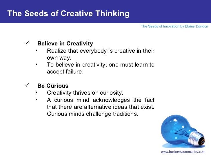 <ul><li>Believe in Creativity </li></ul><ul><ul><li>Realize that everybody is creative in their own way. </li></ul></ul><u...