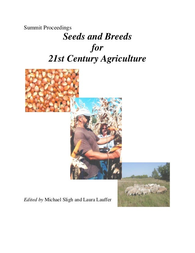 Summit Proceedings Seeds and Breeds for 21st Century Agriculture Edited by Michael Sligh and Laura Lauffer