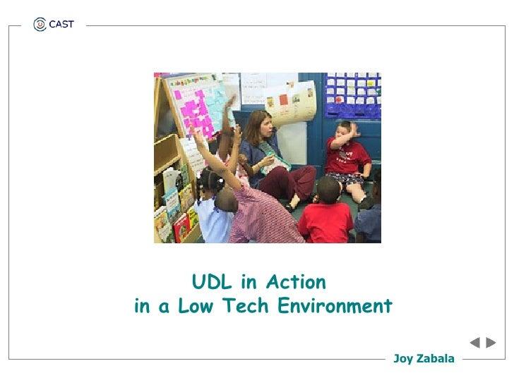 <ul><li>UDL in Action  </li></ul><ul><li>in a Low Tech Environment </li></ul>