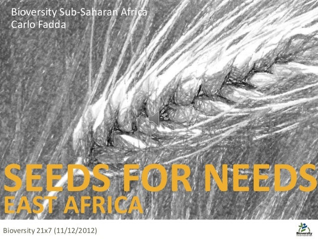 SEEDS FOR NEEDS EAST AFRICA Bioversity Sub-Saharan Africa Carlo Fadda Bioversity 21x7 (11/12/2012)