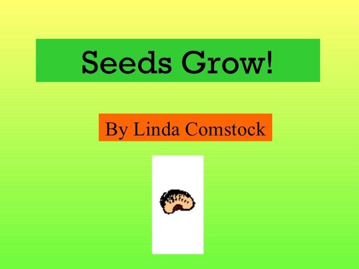 Seeds Grow! By Linda Comstock