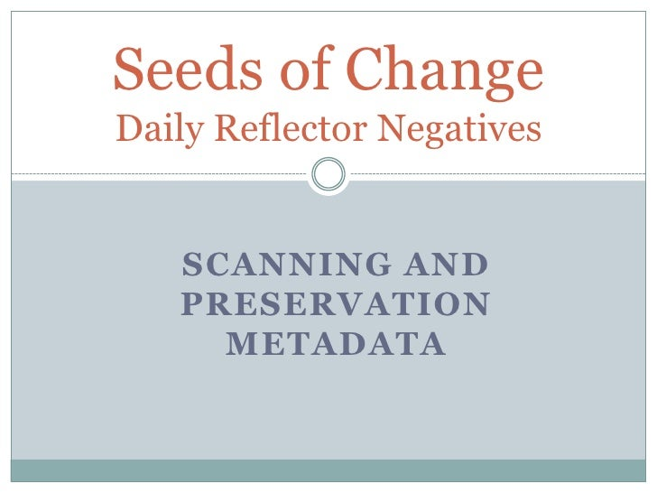 Seeds of Change Daily Reflector Negatives      SCANNING AND    PRESERVATION      METADATA