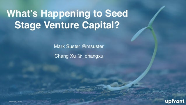 What's Happening to Seed Stage Venture Capital? 1 Image Credit: Pexels Mark Suster @msuster Chang Xu @_changxu