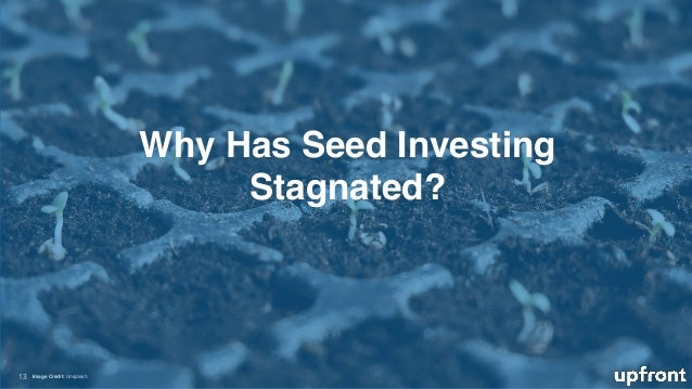 Why Has Seed Investing Stagnated? 13 Image Credit: Unsplash