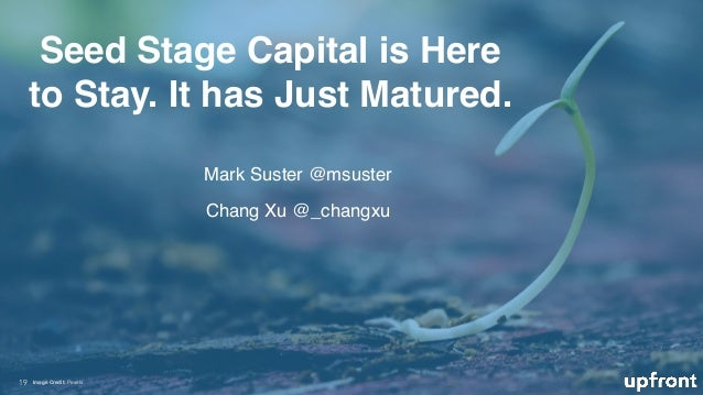 Seed Stage Capital is Here to Stay. It has Just Matured. 19 Image Credit: Pexels Mark Suster @msuster Chang Xu @_changxu