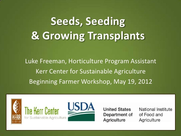Seeds, Seeding  & Growing TransplantsLuke Freeman, Horticulture Program Assistant   Kerr Center for Sustainable Agricultur...