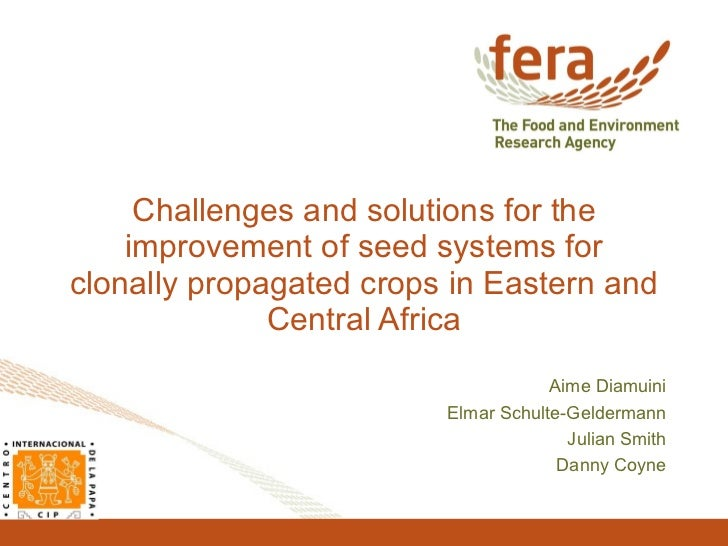 Challenges and solutions for the improvement of seed systems for clonally propagated crops in Eastern and Central Africa A...