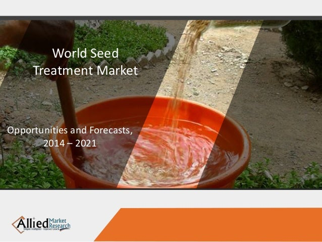 World Seed Treatment Market Opportunities and Forecasts, 2014 – 2021