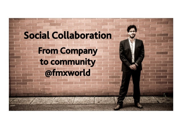 Social Collaboration! From Company! to community @fmxworld!